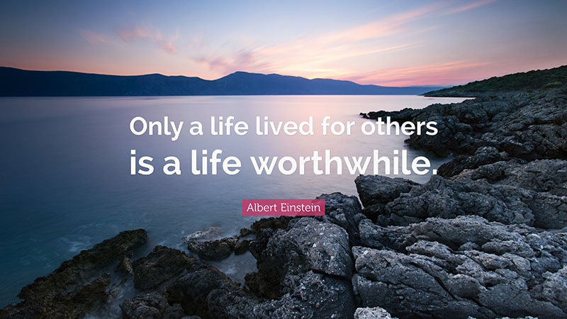 Albert Einstein Quote Only a life lived for others is a life