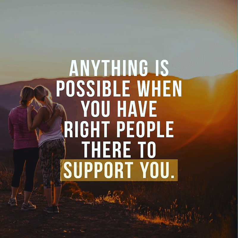 Anything is possible when you have the right people there to support you