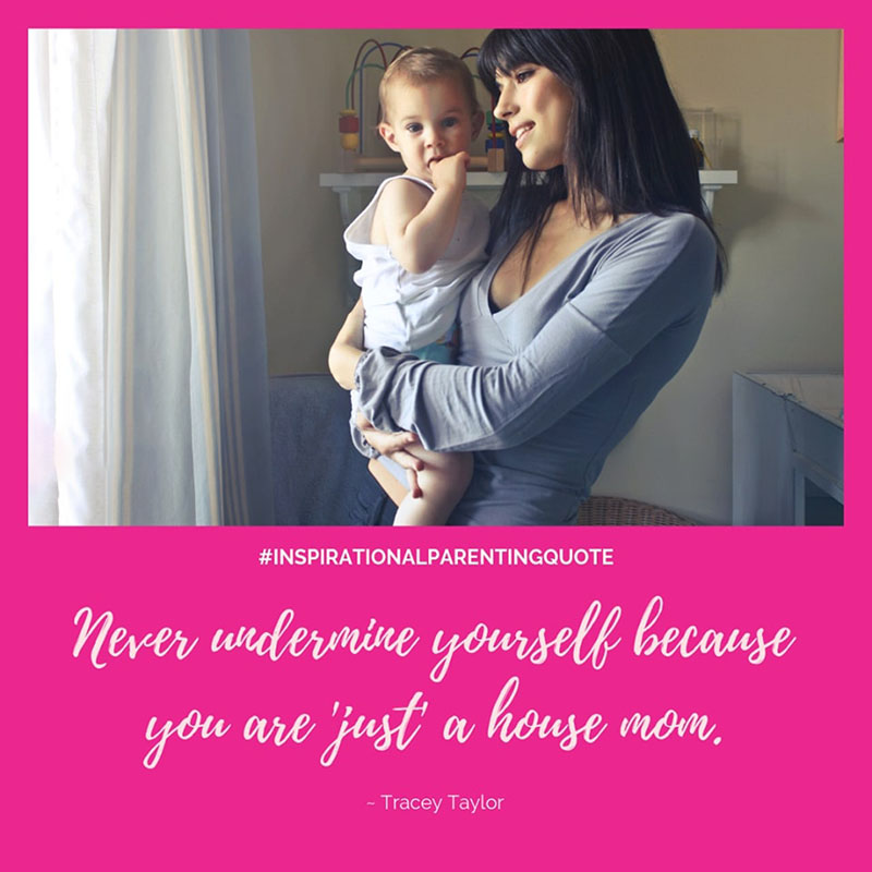 Never undermine yourself because you are 'just' a house mom